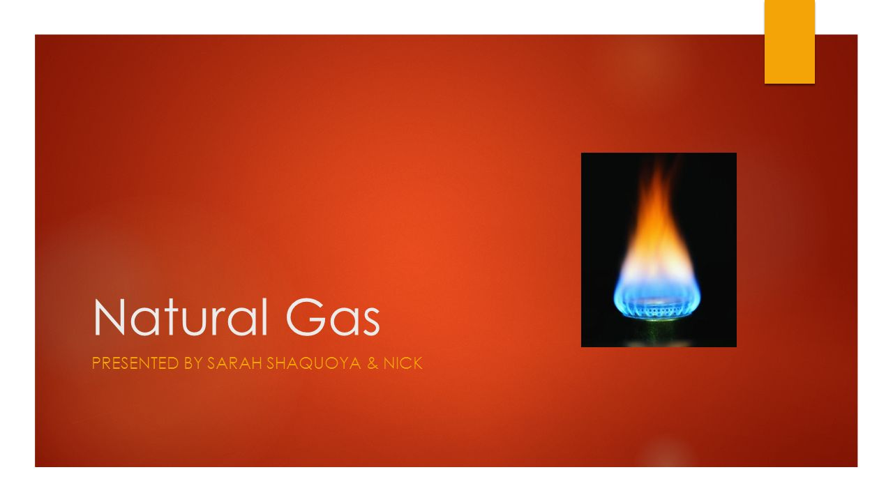 Natural Gas PRESENTED BY SARAH SHAQUOYA & NICK