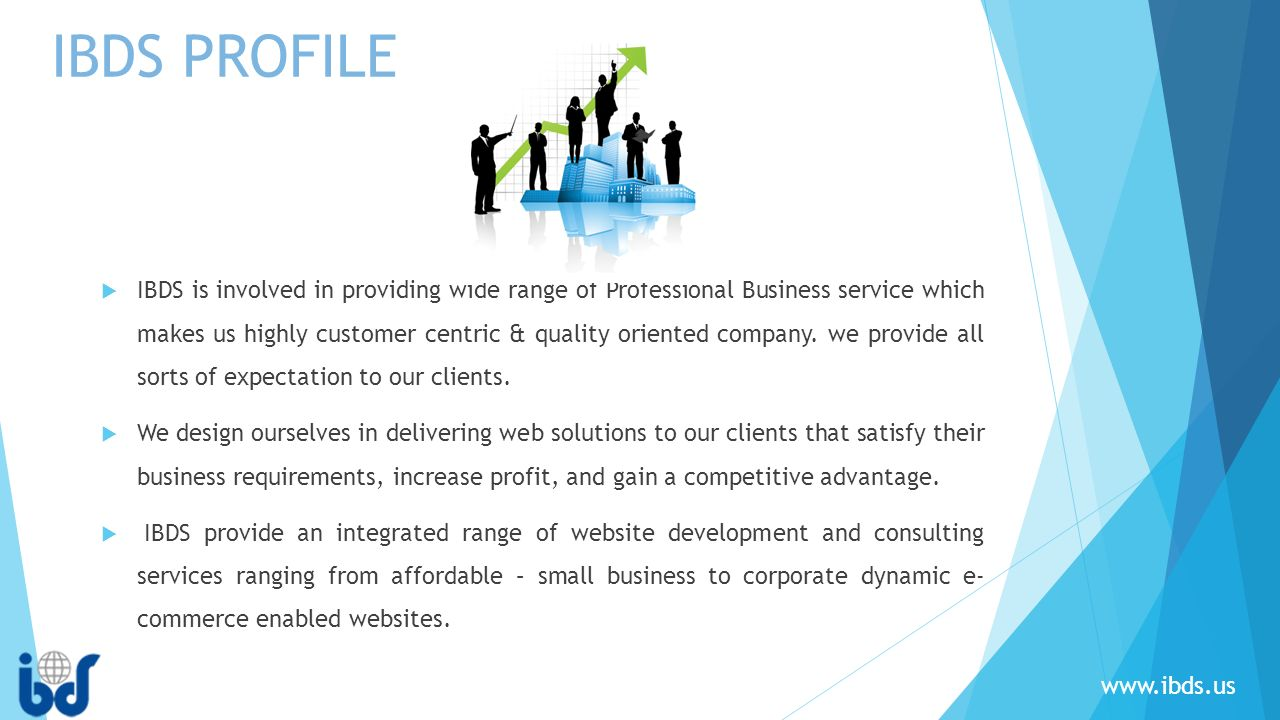  IBDS is involved in providing wide range of Professional Business service which makes us highly customer centric & quality oriented company.