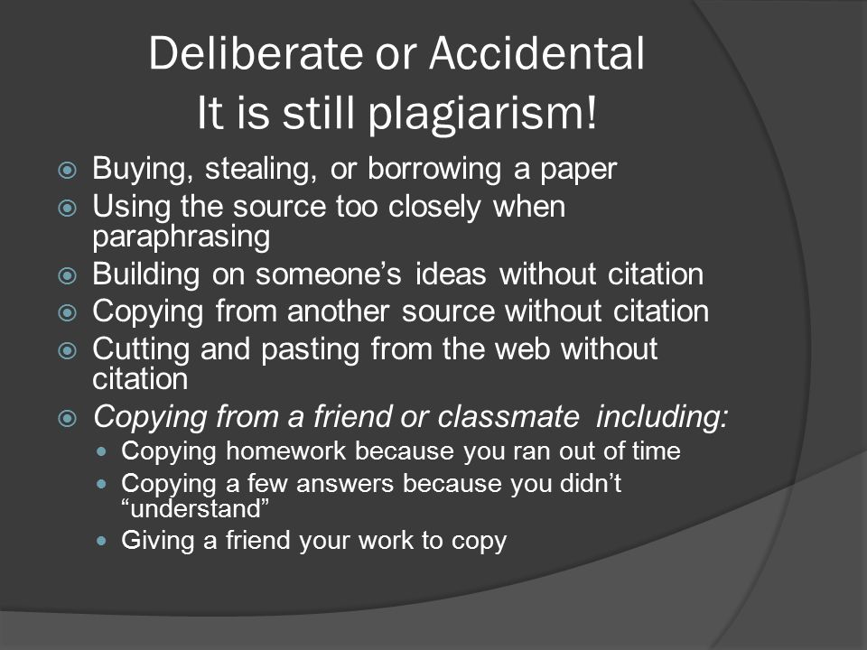 Deliberate or Accidental It is still plagiarism.