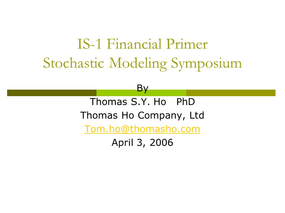 IS-1 Financial Primer Stochastic Modeling Symposium By