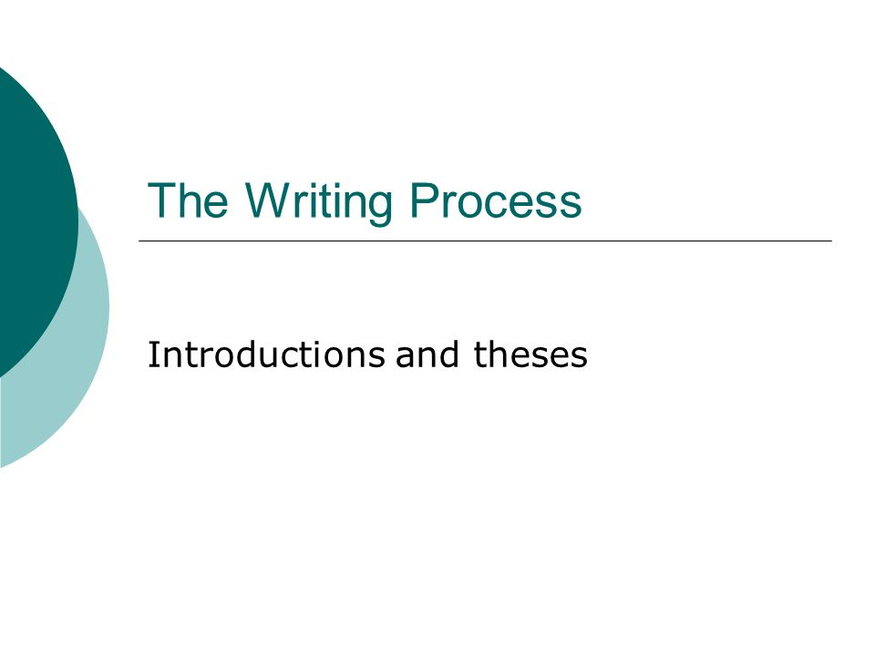 The Writing Process Introductions and theses