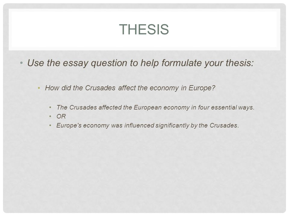 THESIS Use the essay question to help formulate your thesis: How did the Crusades affect the economy in Europe.