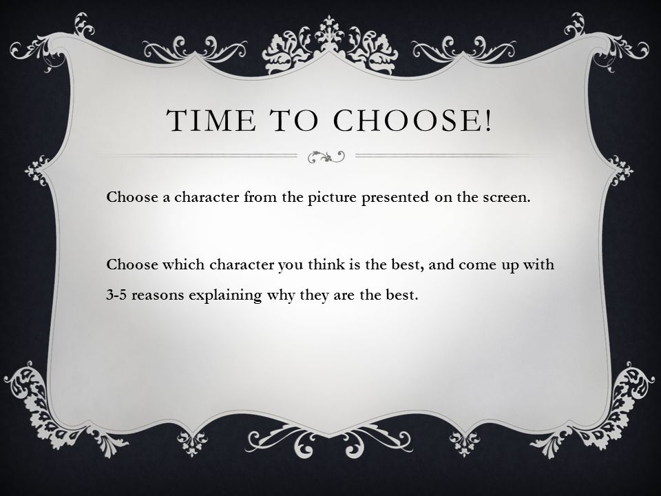 TIME TO CHOOSE. Choose a character from the picture presented on the screen.