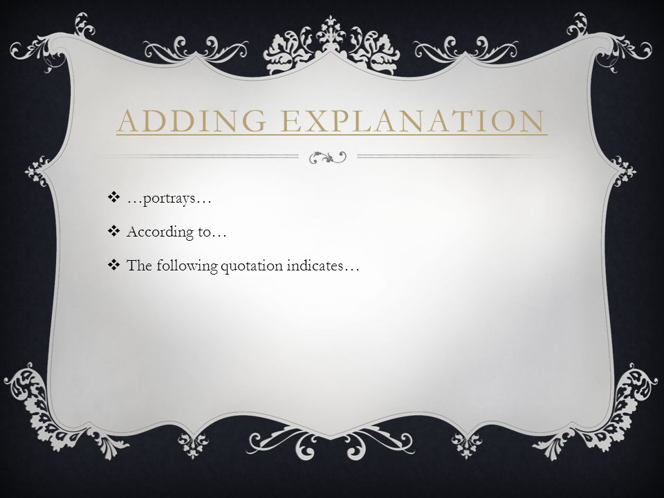 ADDING EXPLANATION  …portrays…  According to…  The following quotation indicates…