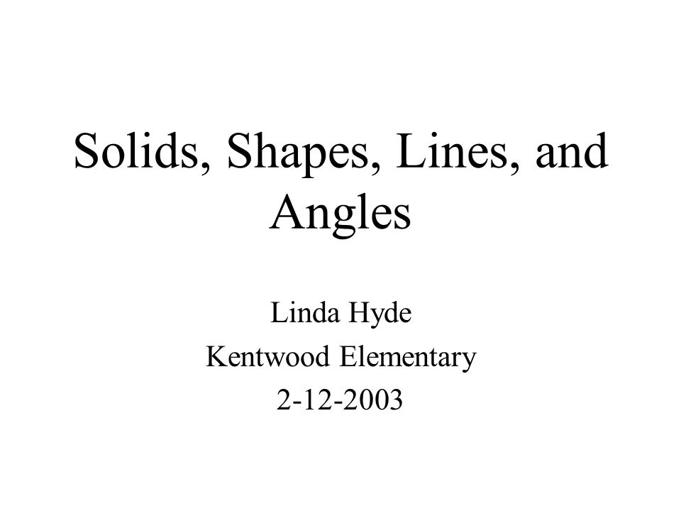 Solids, Shapes, Lines, and Angles Linda Hyde Kentwood Elementary