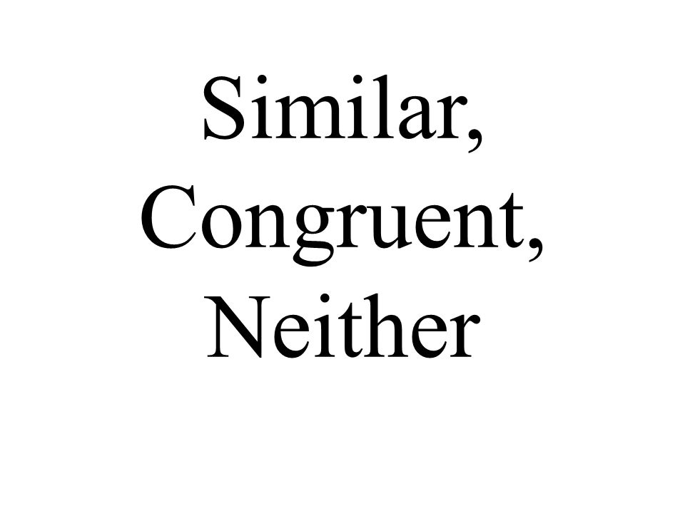 Similar, Congruent, Neither