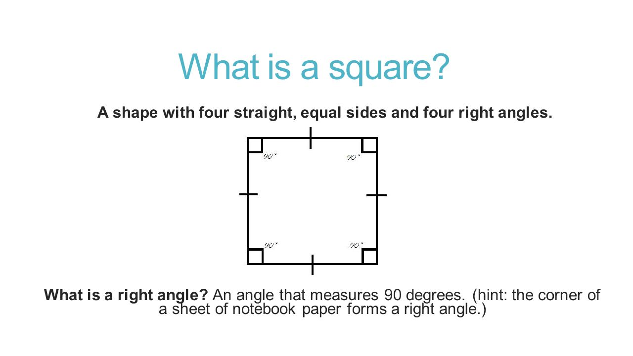 What is a square. A shape with four straight, equal sides and four right angles.