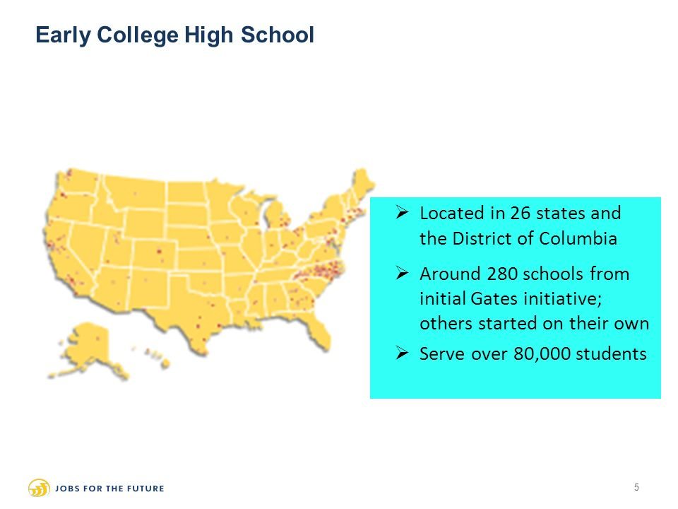 5  Located in 26 states and the District of Columbia  Around 280 schools from initial Gates initiative; others started on their own  Serve over 80,000 students Early College High School