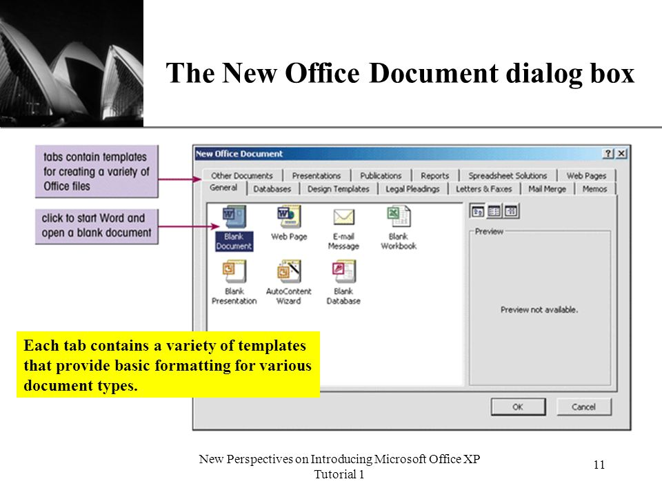 XP New Perspectives on Introducing Microsoft Office XP Tutorial 1 11 The New Office Document dialog box Each tab contains a variety of templates that provide basic formatting for various document types.