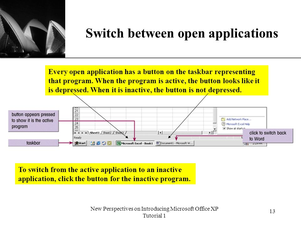 XP New Perspectives on Introducing Microsoft Office XP Tutorial 1 13 Switch between open applications Every open application has a button on the taskbar representing that program.