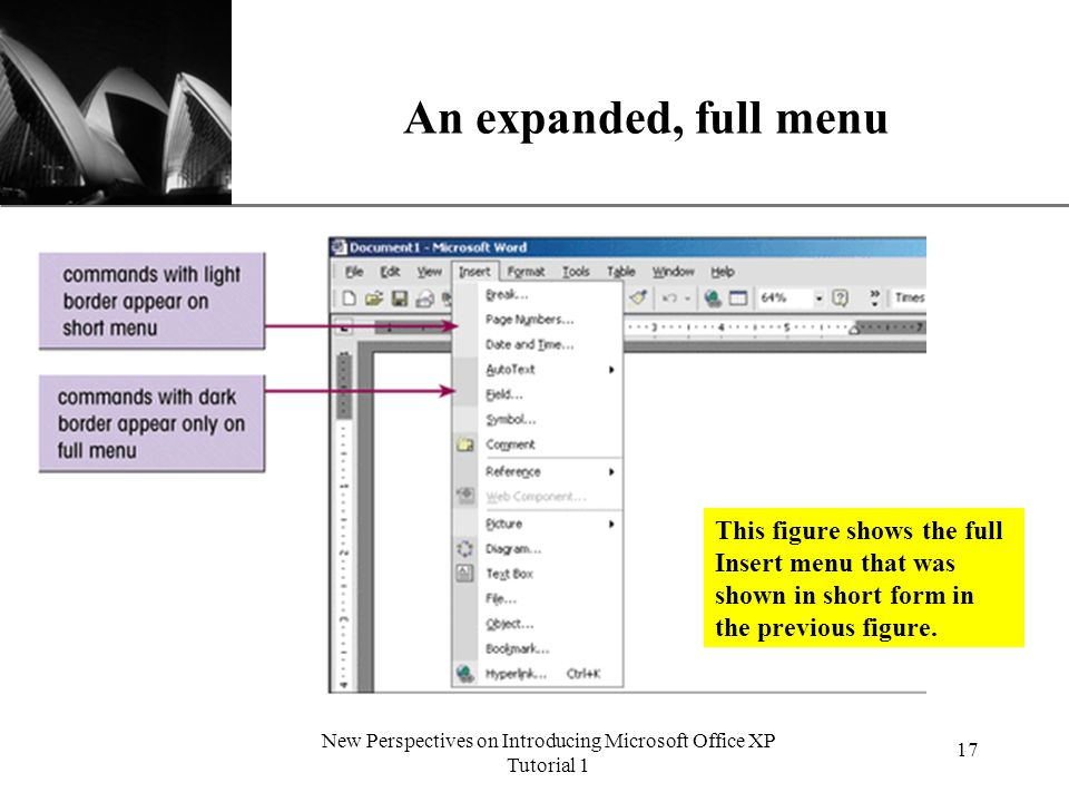 XP New Perspectives on Introducing Microsoft Office XP Tutorial 1 17 An expanded, full menu This figure shows the full Insert menu that was shown in short form in the previous figure.