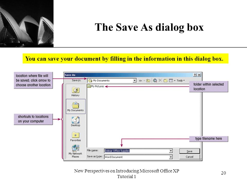 XP New Perspectives on Introducing Microsoft Office XP Tutorial 1 20 The Save As dialog box You can save your document by filling in the information in this dialog box.