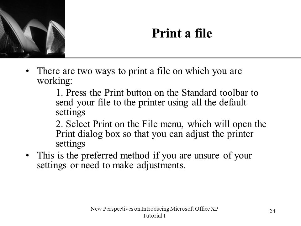 XP New Perspectives on Introducing Microsoft Office XP Tutorial 1 24 Print a file There are two ways to print a file on which you are working: 1.