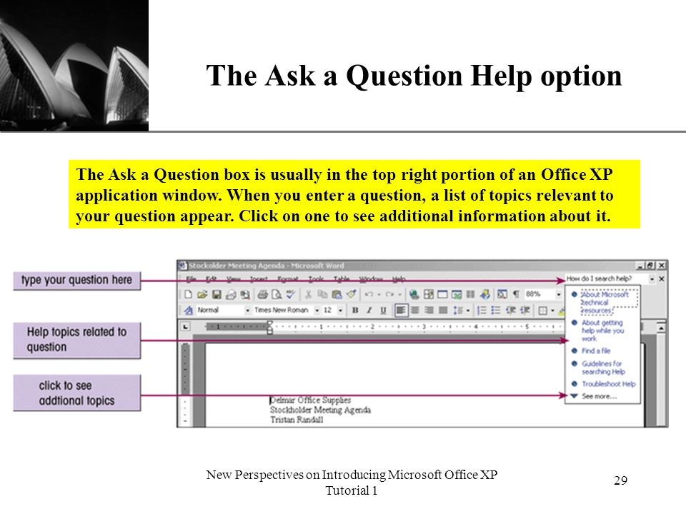 XP New Perspectives on Introducing Microsoft Office XP Tutorial 1 29 The Ask a Question Help option The Ask a Question box is usually in the top right portion of an Office XP application window.