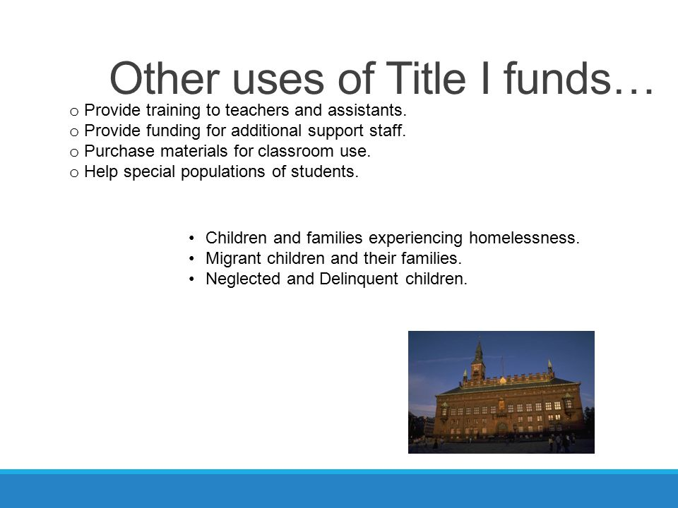 Other uses of Title I funds… o Provide training to teachers and assistants.