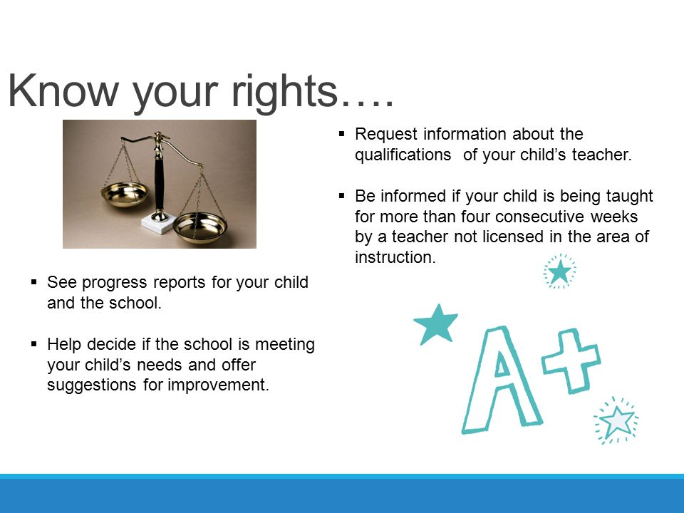 Know your rights….  Request information about the qualifications of your child's teacher.