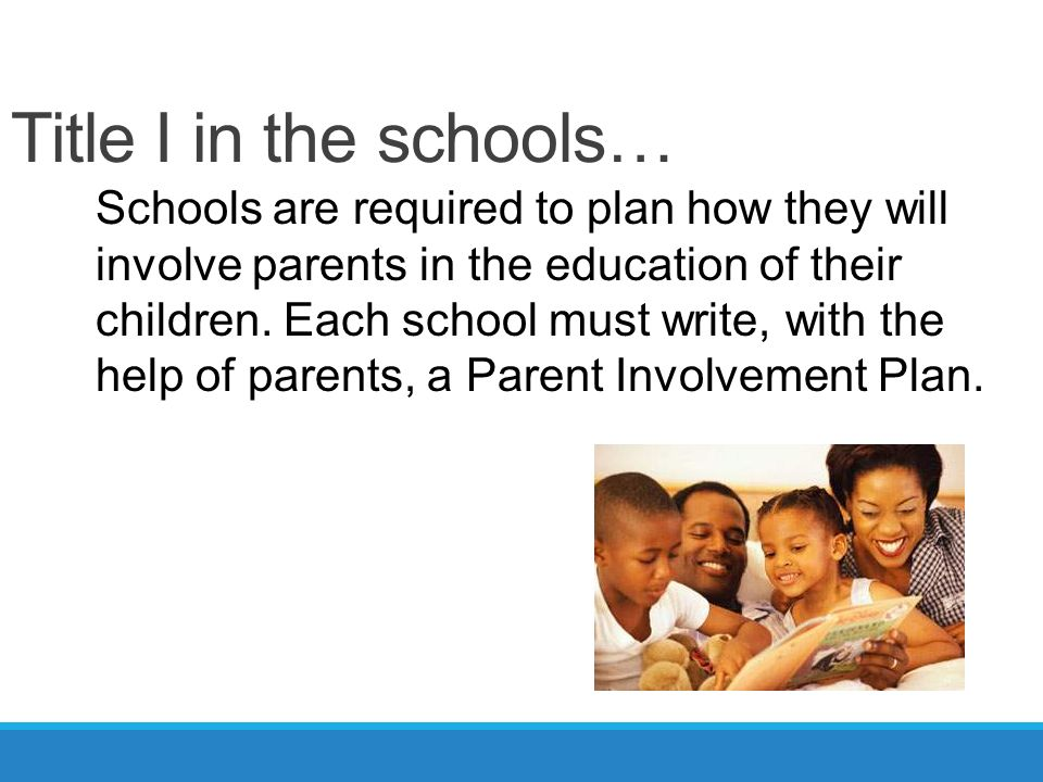 Title I in the schools… Schools are required to plan how they will involve parents in the education of their children.
