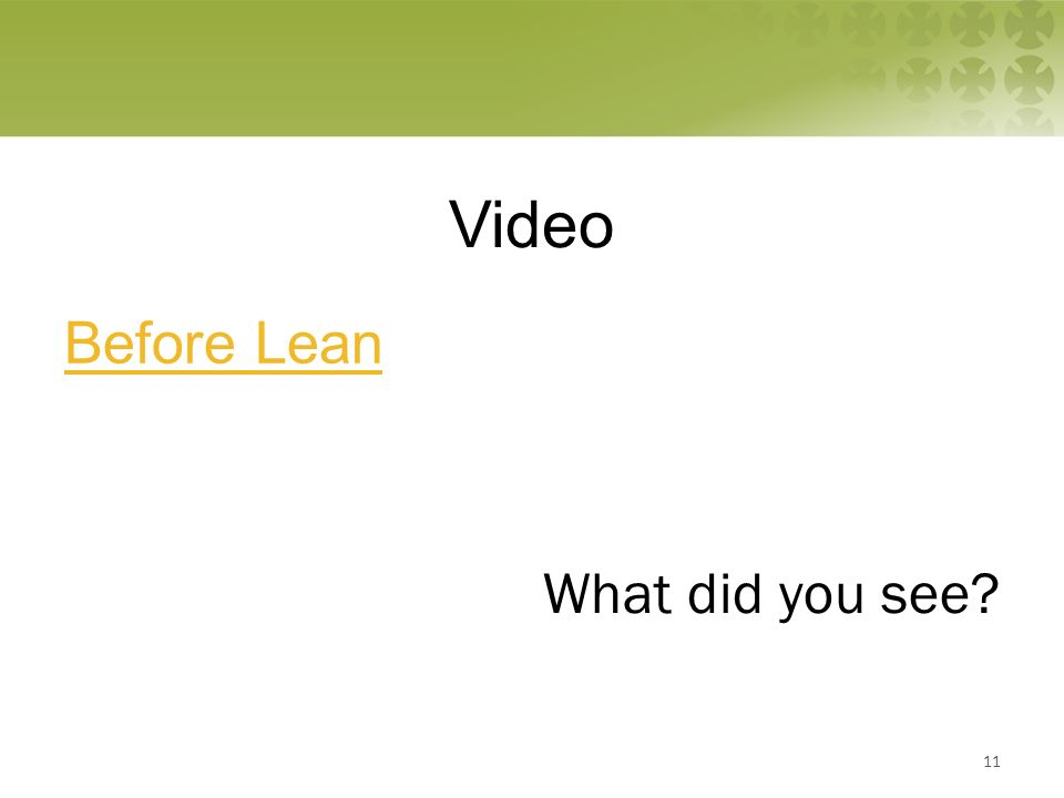 Video Before Lean What did you see 11