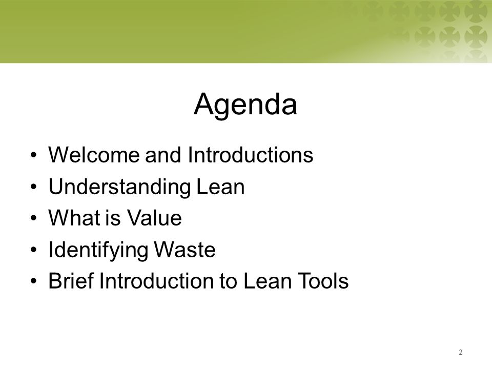 Agenda Welcome and Introductions Understanding Lean What is Value Identifying Waste Brief Introduction to Lean Tools 2