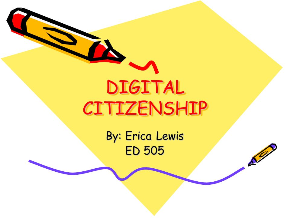 DIGITAL CITIZENSHIP DIGITAL CITIZENSHIP By: Erica Lewis ED 505