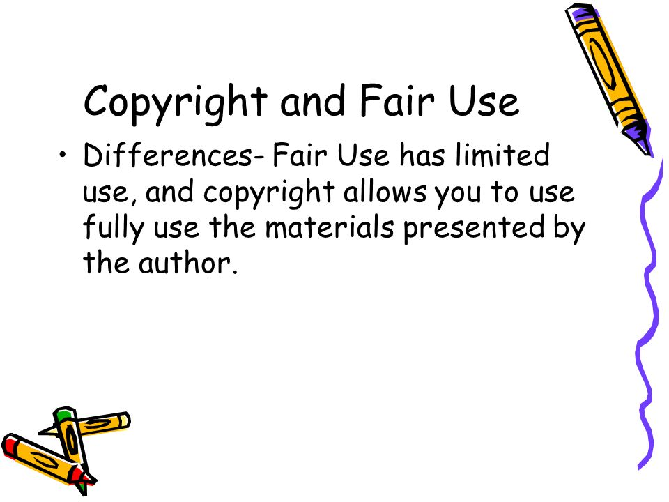Copyright and Fair Use Differences- Fair Use has limited use, and copyright allows you to use fully use the materials presented by the author.