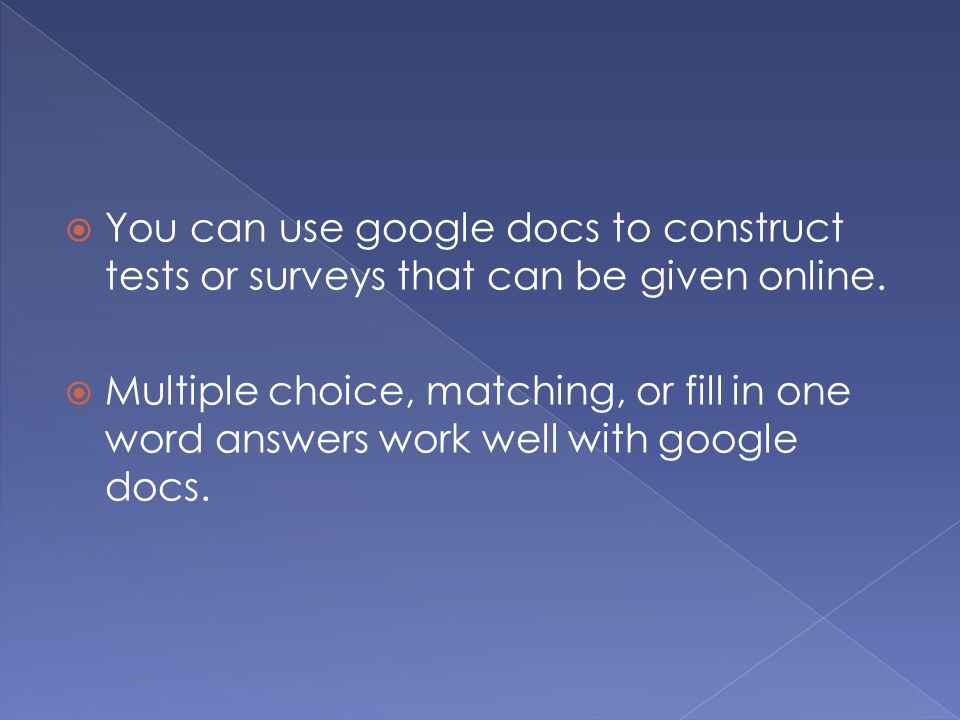  You can use google docs to construct tests or surveys that can be given online.
