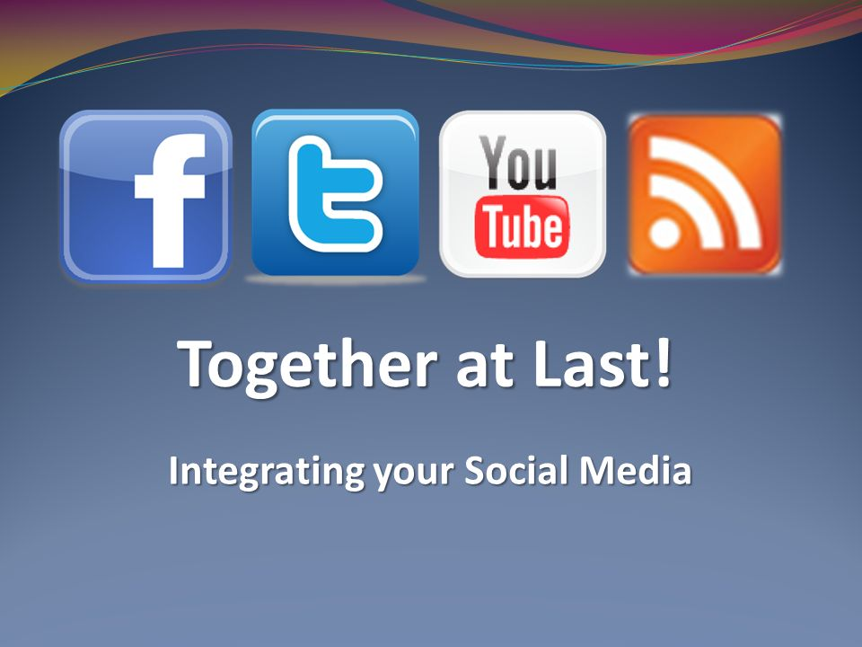 Together at Last! Integrating your Social Media