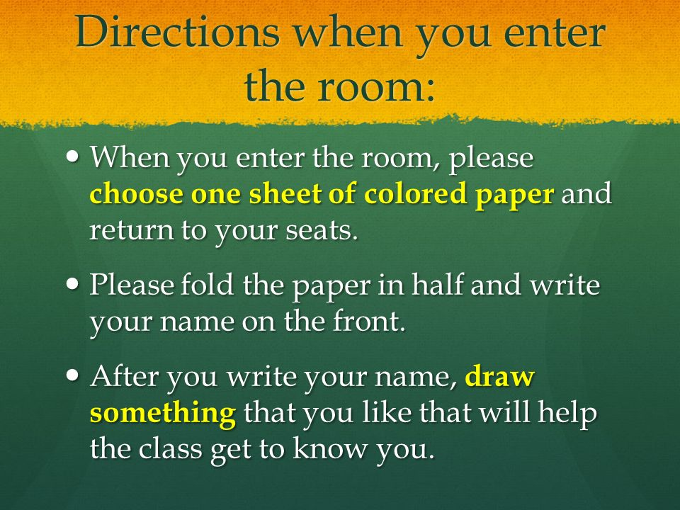 Directions when you enter the room: When you enter the room, please choose one sheet of colored paper and return to your seats.