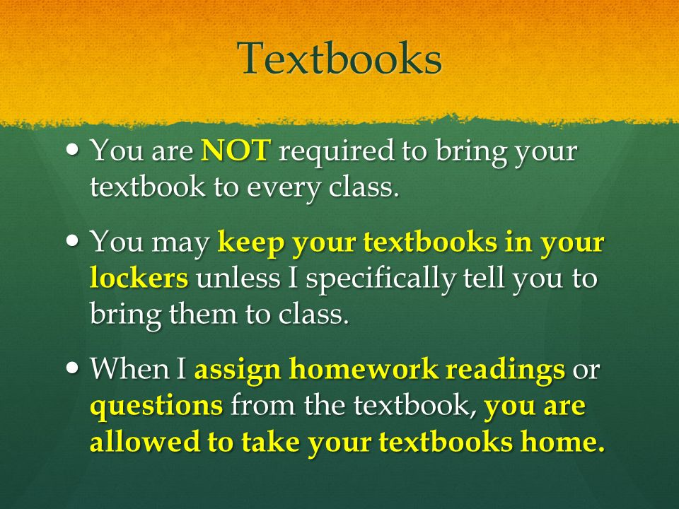 Textbooks You are NOT required to bring your textbook to every class.