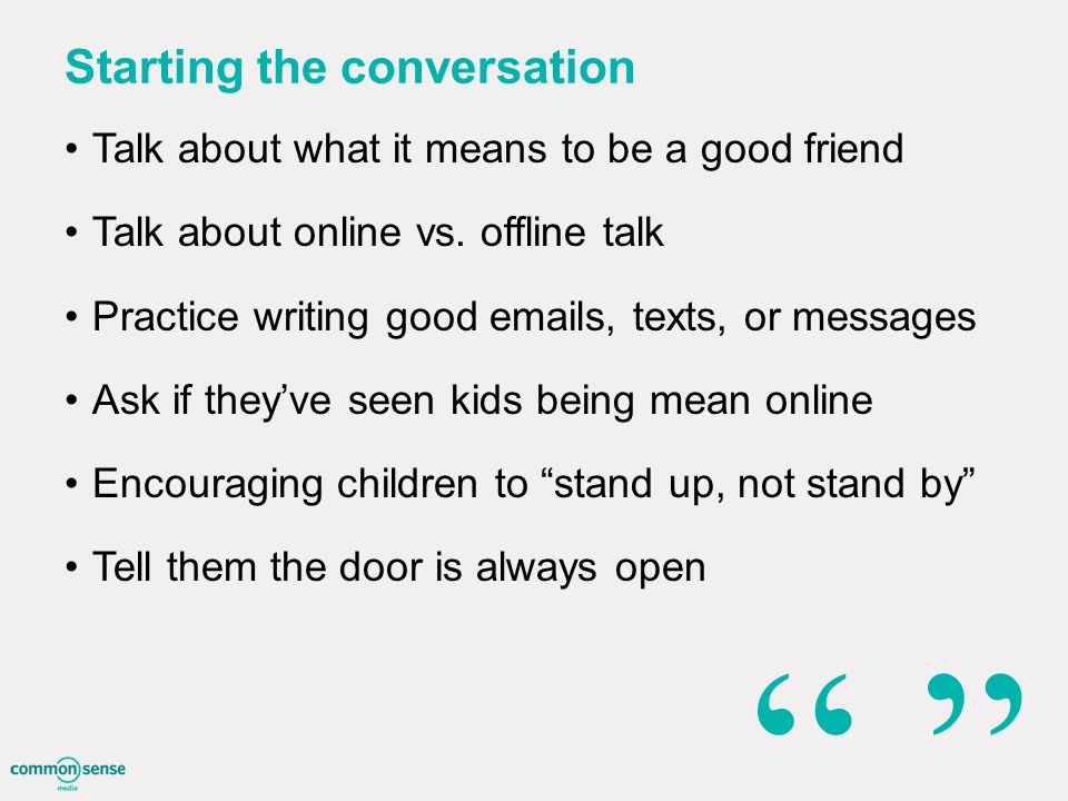 Starting the conversation Talk about what it means to be a good friend Talk about online vs.