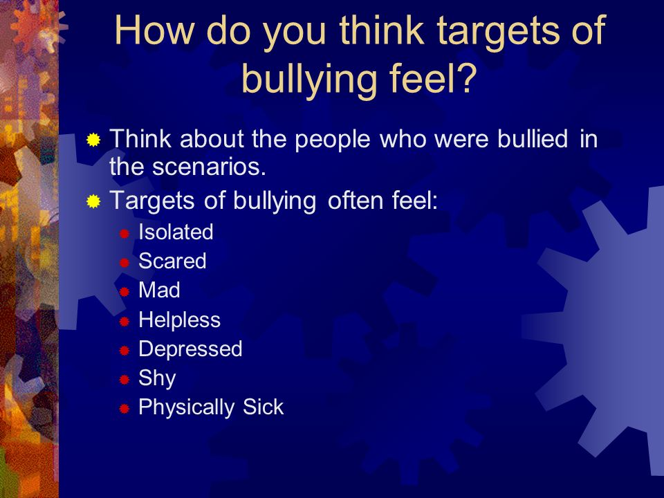 How do you think targets of bullying feel.