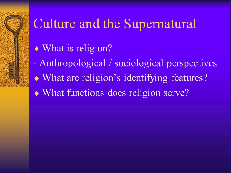 Culture and the Supernatural  What is religion.