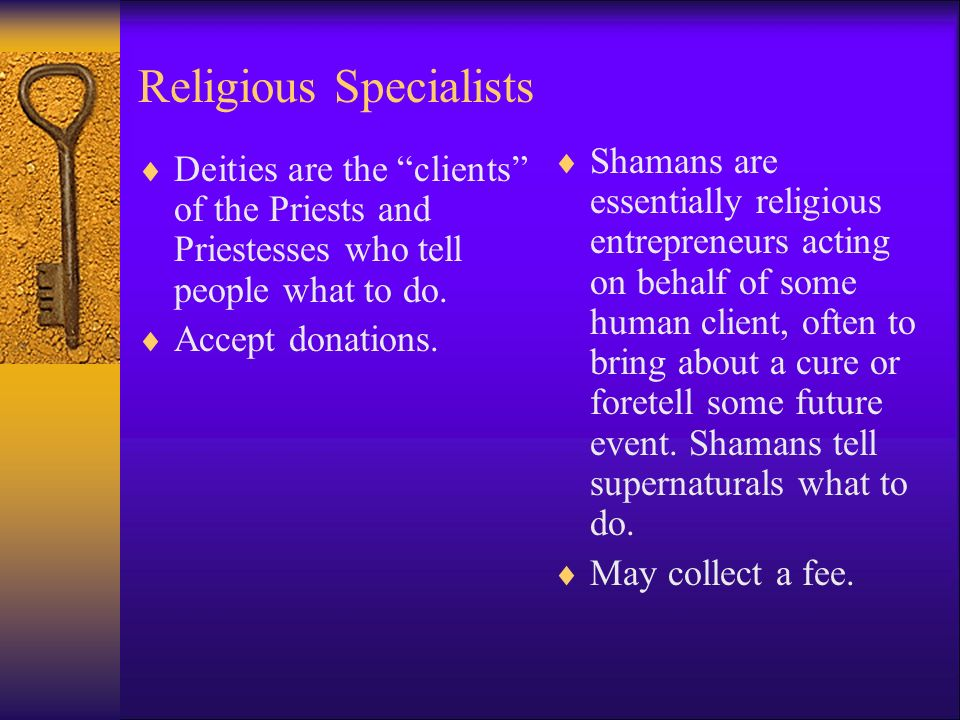 Religious Specialists  Deities are the clients of the Priests and Priestesses who tell people what to do.
