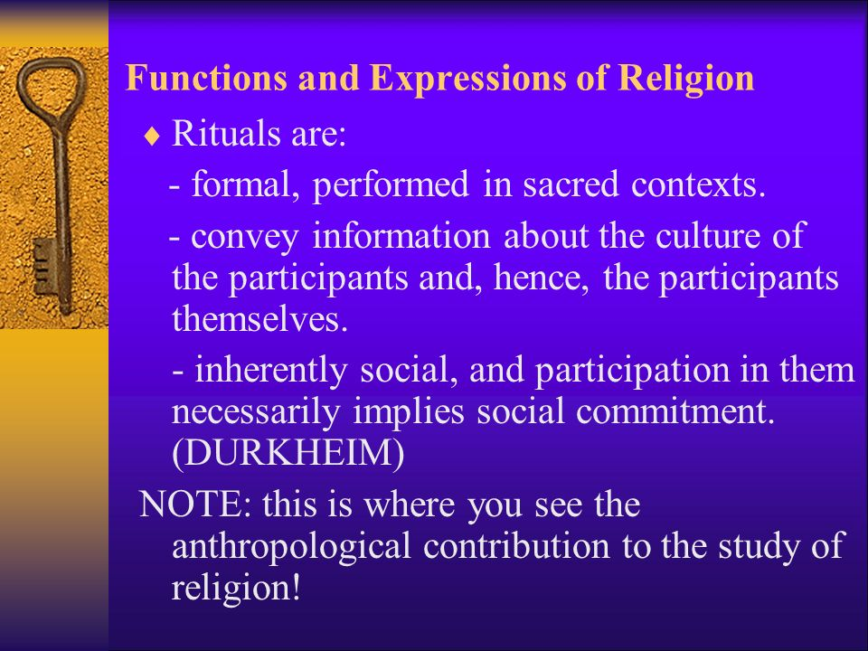 Functions and Expressions of Religion  Rituals are: - formal, performed in sacred contexts.