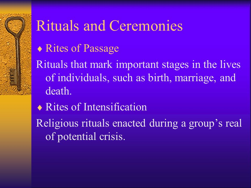Rituals and Ceremonies  Rites of Passage Rituals that mark important stages in the lives of individuals, such as birth, marriage, and death.
