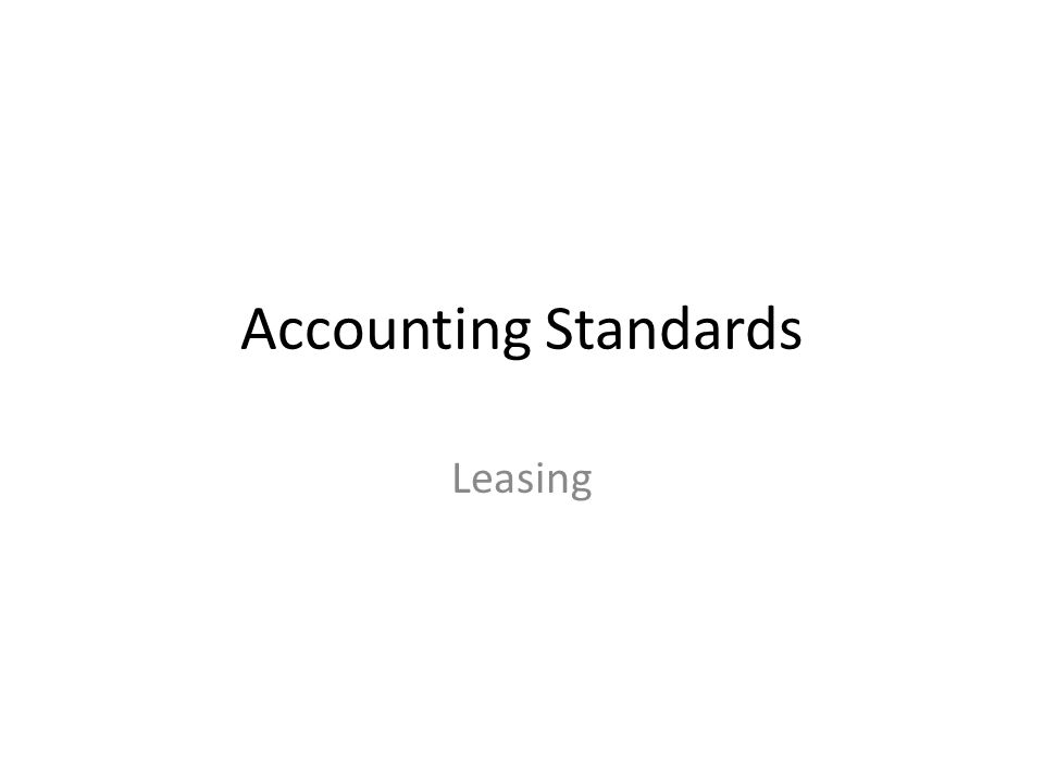 Accounting Standards Leasing What Is A Lease An Agreement Whereby