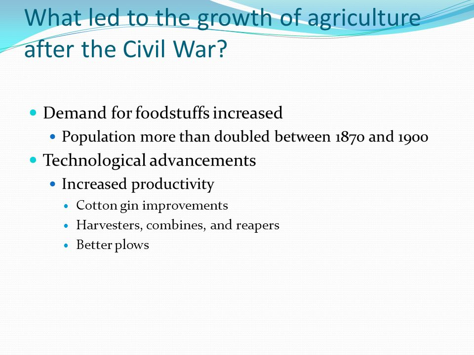 What led to the growth of agriculture after the Civil War.