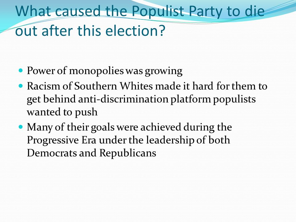 What caused the Populist Party to die out after this election.