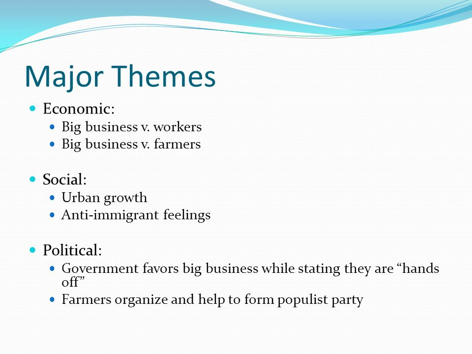 Major Themes Economic: Big business v. workers Big business v.