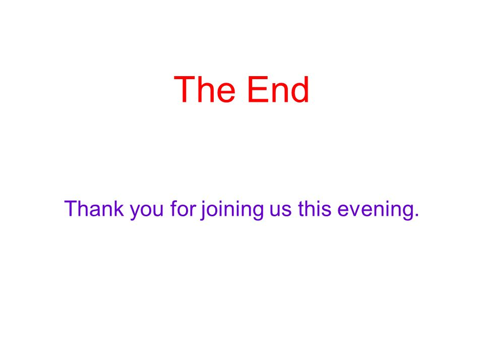 The End Thank you for joining us this evening.