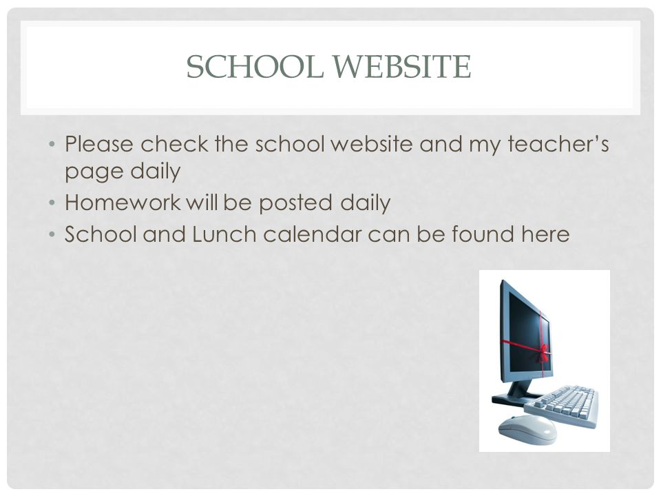 SCHOOL WEBSITE Please check the school website and my teacher's page daily Homework will be posted daily School and Lunch calendar can be found here