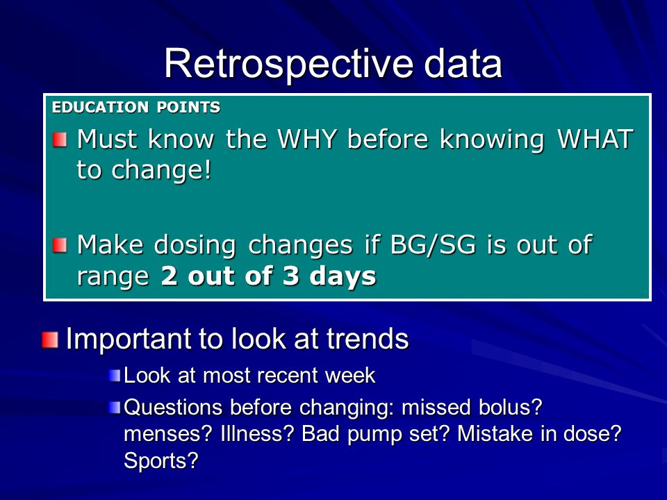 Retrospective data EDUCATION POINTS Must know the WHY before knowing WHAT to change.