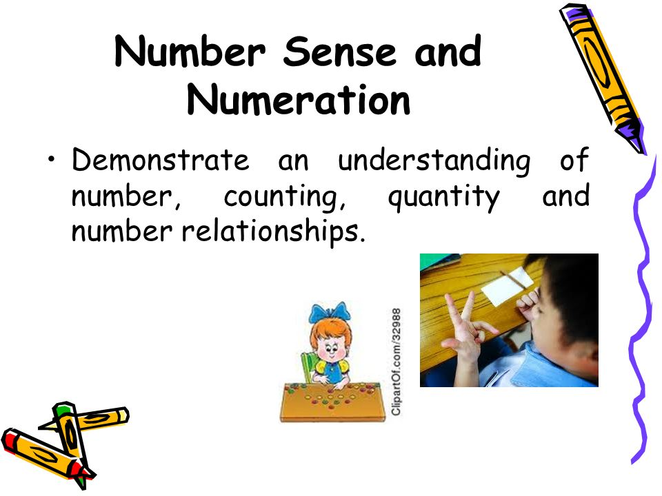 Number Sense and Numeration Demonstrate an understanding of number, counting, quantity and number relationships.