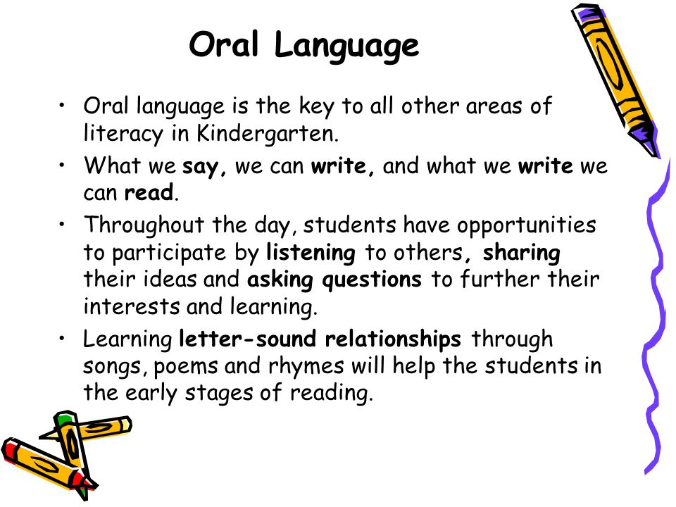 Oral Language Oral language is the key to all other areas of literacy in Kindergarten.