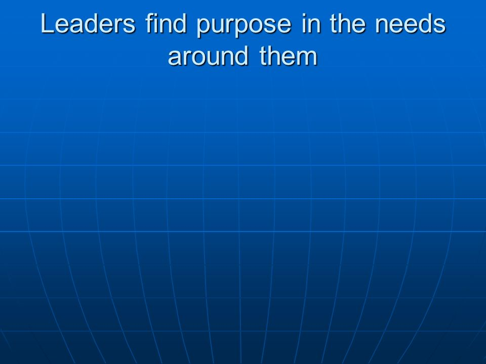 Leaders find purpose in the needs around them