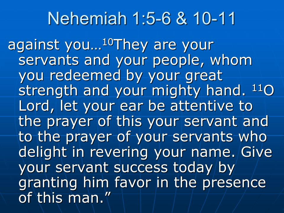 Nehemiah 1:5-6 & against you… 10 They are your servants and your people, whom you redeemed by your great strength and your mighty hand.