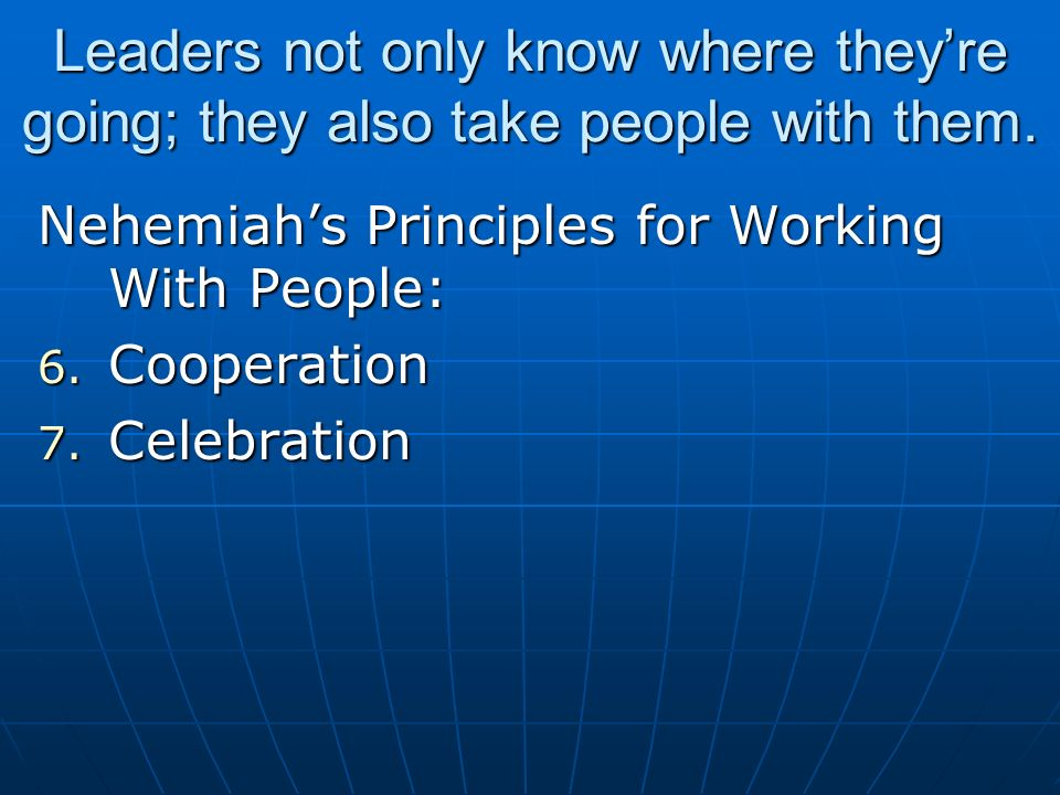 Leaders not only know where they're going; they also take people with them.