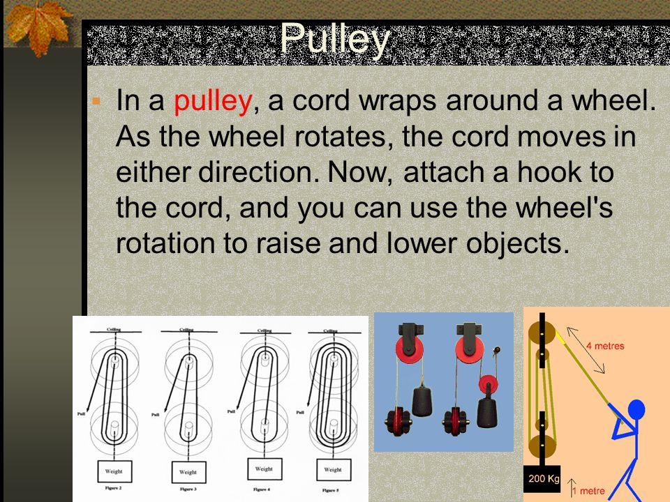 Pulley  In a pulley, a cord wraps around a wheel.