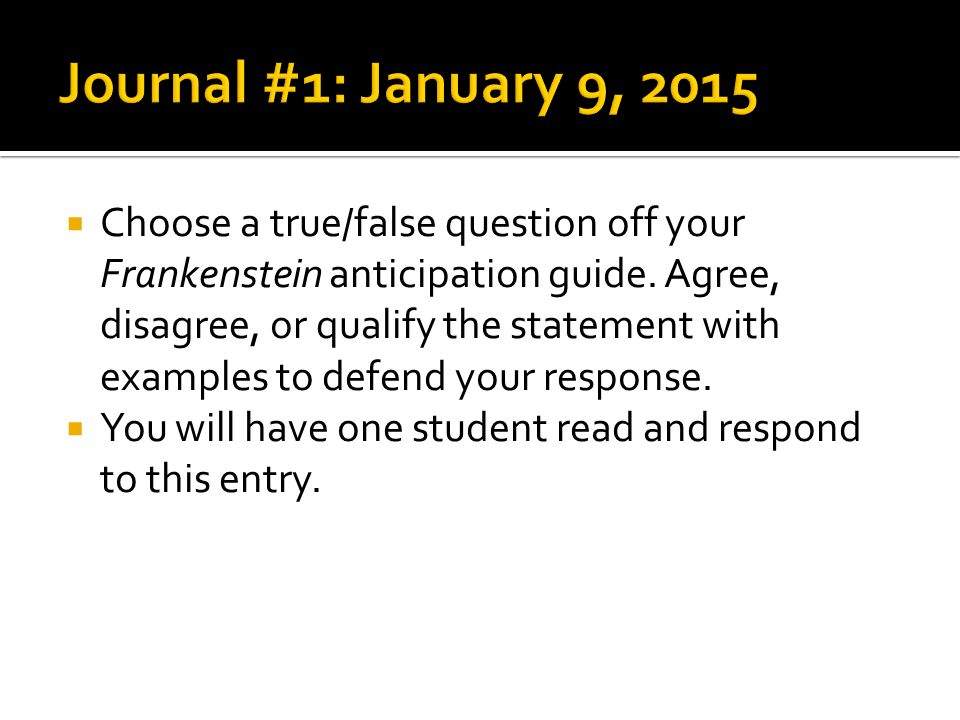  Choose a true/false question off your Frankenstein anticipation guide.