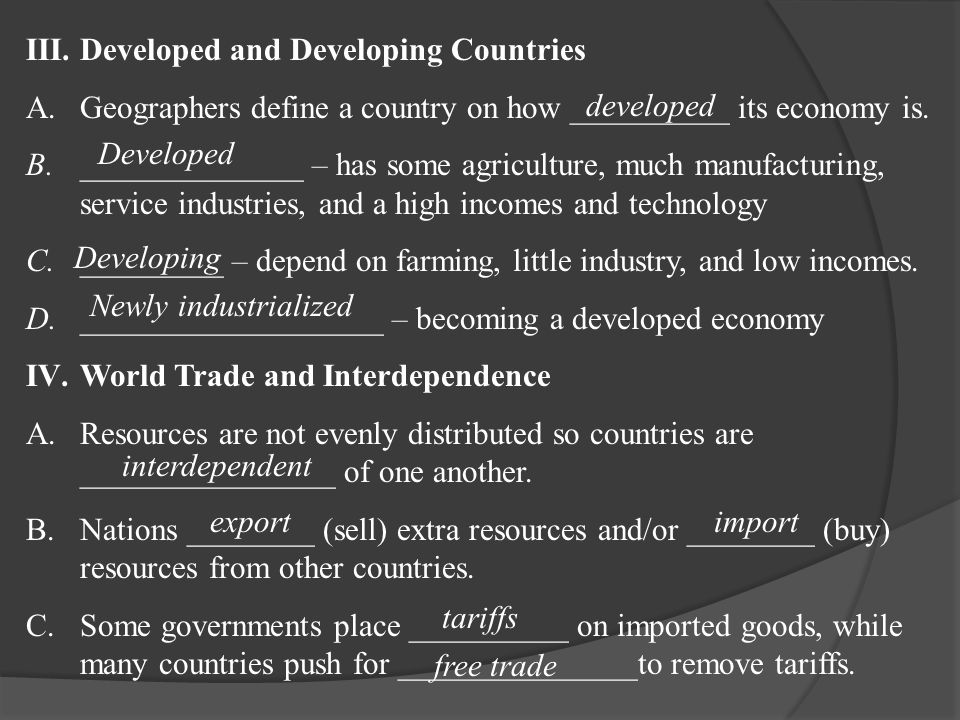 III.Developed and Developing Countries A.Geographers define a country on how __________ its economy is.